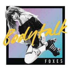 Found Body Talk by Foxes with Shazam, have a listen: http://www.shazam.com/discover/track/267425751