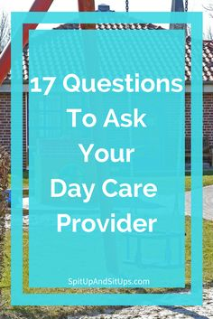 questions to ask a day care provider, day care interview, day care interview questions, choosing the right day care, infant day care, toddler day care, questions for nanny