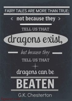 """""""Fairy tales are more than true, not because they tell us that dragons exist, but because they tell us that dragons can be beaten."""" - G.K. Chesterton #quotes #writing"""