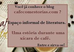 Olá, seja bem vindo ao blog café com estórias. Este espaço é dedicado à literatura da forma que a vivemos no dia a dia. Um espaço informal, como se estivéssemos na sala de sua casa contando causos enquanto tomamos uma xícara de café. Então, entre, sirva-se e boa leitura!