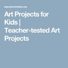 Art Projects for Kids   Teacher-tested Art Projects