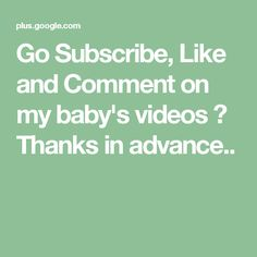 Go Subscribe, Like and Comment on my baby's videos 😊 Thanks in advance..