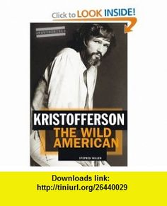 Kristofferson The Wild American (9781849381741) Stephen Miller , ISBN-10: 1849381747  , ISBN-13: 978-1849381741 ,  , tutorials , pdf , ebook , torrent , downloads , rapidshare , filesonic , hotfile , megaupload , fileserve