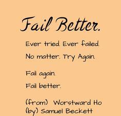 #quotes  Ever tried. Ever failed. No matter. Try Again. Fail again. Fail βetter.  by Samuel Beckett, from Worstward Ho,