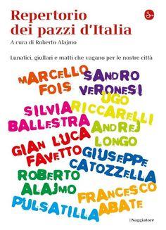 """""""Repertorio dei pazzi d'Italia"""" di Roberto Alajimo edito da il-saggiatore, € 9.99 su Bookrepublic.it in formato epub"""