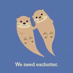 we need each other, otters, puns, jokes Otter Puns, Otter Love, Animal Puns, Love Puns, My Sun And Stars, Sea Otter, River Otter, Funny Puns, Puns Jokes