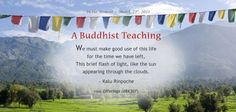 """A Buddhist Teaching: """"We must make good use of this life for the time we have left, this brief flash of light, like the sun appearing through the clouds.""""  -Kalu Rinpoche  #inspirational #quotes #love #wisdom #heroes #kalu #rinpoche #buddha #buddhism"""