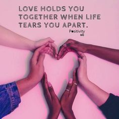 Love holds you together when life tears you apart. #positivitynote #positivity #inspiration