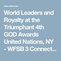 World Leaders and Royalty at the Triumphant 4th GOD Awards United Nations, NY - WFSB 3 Connecticut