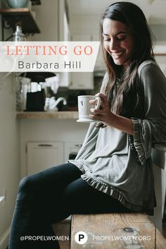 Propel Women: Barbara Hill reminds us that when we let go and trust God, He always shows up.