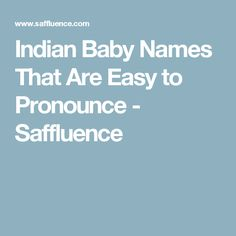 Indian Baby Names That Are Easy to Pronounce - Saffluence