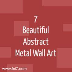 7 Beautiful Abstract Metal Wall Art Abstract Metal Wall Art, Metal Walls, Beautiful