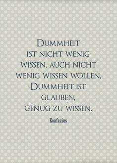 Dummheit ist nicht wenig wissen, auch nicht wenig wissen wollen. Dummheit ist glauben, genug zu wissen #quotes #zitate