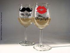 Wine glasses: Mustache, Mr. Right; Lipstick kiss, Mrs. Always Right!
