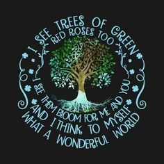 Pantheism, Hippie T Shirts, I See Red, Rose Trees, True Nature, What A Wonderful World, Green Trees, Music Love, Tree Of Life