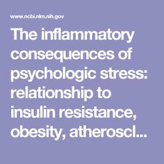 The inflammatory consequences of psychologic stress: relationship to insulin resistance, obesity, atherosclerosis and diabetes mellitus, type II.  - PubMed - NCBI