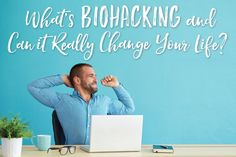 What's Biohacking and Can It Really Change Your Life?