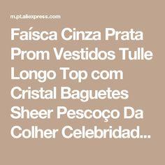 Faísca Cinza Prata Prom Vestidos Tulle Longo Top com Cristal Baguetes Sheer Pescoço Da Colher Celebridade Partido Vestidos para Formatura 2017 Loja Online | aliexpress móvel