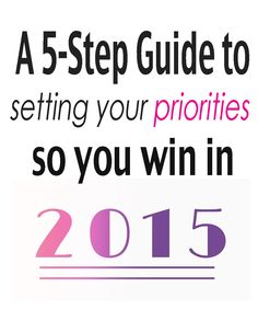 Do you know what to prioritize in 2015? Use this 5 step guide to get you on the right track so you WIN in 2015 | Financegirl