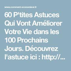 60 P'tites Astuces Qui Vont Améliorer Votre Vie dans les 100 Prochains Jours.  Découvrez l'astuce ici : http://www.comment-economiser.fr/ameliorer-sa-vie-en-100-jours.html