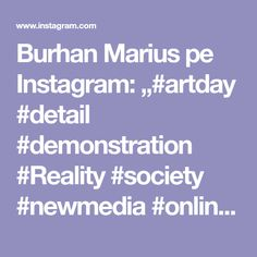 "Burhan Marius pe Instagram: ""#artday #detail #demonstration #Reality #society #newmedia #onlinegallery #onlineshop #colector #control #democracy #politics…"" New Media, Online Gallery, Art Day, Instagram"