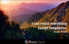 I can resist everything except temptation. - Oscar Wilde - BrainyQuote Aha 🤔 🙃