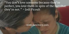 """""""You don't love someone because they're perfect, you love them in spite of the fact that they're not."""" ~ Jodi Picoult   #Quote #Love #Marriage #Wedding #Relationships #Datelivery #Quotes #DateNight #Couples #Husband #Wife #wifequotes #husbandquotes #relationshipquotes #marriagequotes #humpday"""