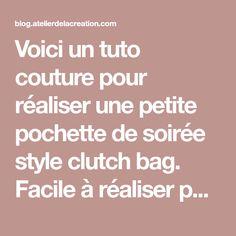 Voici un tuto couture pour réaliser une petite pochette de soirée style clutch bag. Facile à réaliser pour les débutantes en couture. Pas à pas couture.