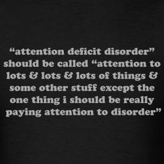 Attention Deficit Hyperactivity Disorder Distraction Women's T-Shirt ADHD Quote paying attention to lots and lots of things.except the one thing I should really be paying attention to disorder. Adhd Funny, Adhd Humor, Adhd Quotes, Life Quotes, Attention Deficit Disorder, Adult Adhd, Look Here, Disorders, Memes