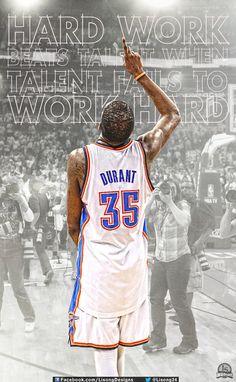 """Hard work beats talent when talent fails to work hard""-Kevin Durant"