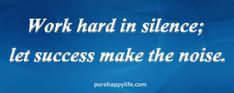 Motivational Quote: Work hard in silence; let success make the noise. Witty Quotes, Up Quotes, Great Quotes, Quotes To Live By, Love Quotes, Motivational Quotes, Awesome Quotes, Inspirational Quotes, Work Hard In Silence