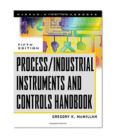Process/Industrial Instruments and Controls Handbook, 5th Edition by Gregory K. McMillan, Douglas Considine