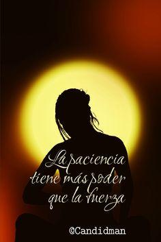 """""""La #Paciencia tiene más poder que la #Fuerza"""". @candidman #Frases #Motivacionales"""