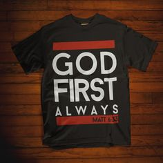 Christian t shirt. God first always - Matt t shirt. Always put god first and the rest will be blessed. Christian Tee Shirts, Christian Hoodies, Christian Apparel, Christian Clothing, God Is Amazing, God First, Love T Shirt, Shirts With Sayings, Cool Tees