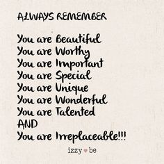 """ALWAYS REMEMBER """"You are Beautiful You are Worthy You are Important You are Special You are Unique You are Wonderful You are Talented AND You are Irreplaceable!"""" Each sign is made using a special heat transfer process in which the image is literally bur You Are Wonderful, You Are Beautiful Quotes, You Are Special Quotes, You Are Loved, Beautiful Daughter Quotes, You Are Quotes, Will Miss You, You Are Awesome Quotes, Beautiful Inside And Out"""