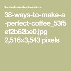 38-ways-to-make-a-perfect-coffee_53f5ef2b62be0.jpg 2,516×3,543 pixels