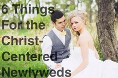 Good tips to shape the rest of your marriage - 6 Things for the Christ-Centered Newlyweds