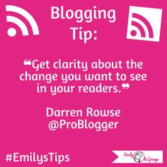 Do you have #clarity about the change you want to see in your #blog readers?  #EmilysTips #EmilysBloggingTips