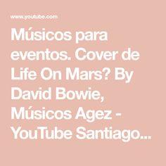 Músicos para eventos. Cover de Life On Mars? By David Bowie, Músicos Agez - YouTube  Santiago de Chile.  Piano, violín y Cello.