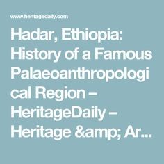Hadar, Ethiopia: History of a Famous Palaeoanthropological Region – HeritageDaily – Heritage & Archaeology News