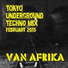 VAN AFRIKA February 2015 'Tokyo Underground Techno Mix'