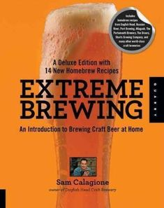 Extreme Brewing: A Deluxe Edition with 14 New Homebrew Recipes