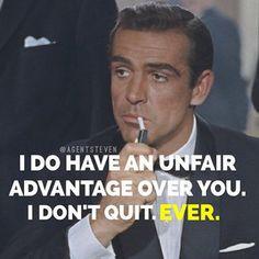 I do have an unfair advantage. I never quit.
