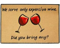 We Serve Only Expensive Wine, Did You Bring Any? Doormat  $19.99