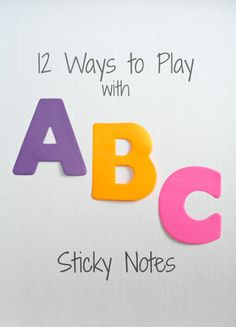 12 Ways to Play with ABC sticky notes--great ideas for toddlers through early elementary grades.
