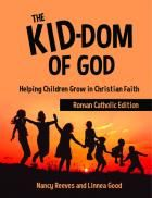 The Kid-dom of God Helping Children Grow in Christian Faith Roman Catholic Edition by Nancy Reeves & Linnea Good