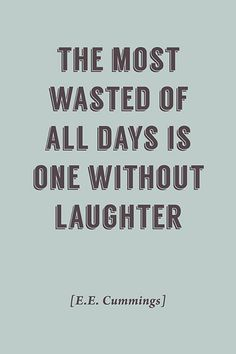 Kid Quotes: The Most Wasted Of All Days (EE Cummings Quote), motivational poster - Keep Calm Collection. Funny Inspirational Quotes, Inspiring Quotes About Life, Great Quotes, Quotes To Live By, Me Quotes, Funny Quotes, Poster Quotes, Quotes About Fun Times, Quotes About Laughter