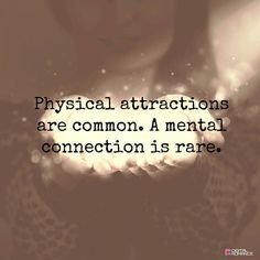 Physical attractions are common. A Mental connection is rare. #Inspirational #Quote