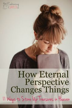 How Eternal Perspective Changes Things and 11 Ways to Store Up Treasures in Heaven – Embracing a Simpler Life