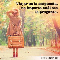"""Frases inspiradores. Quotes. """"Viajar es la respuesta, no importa cúal sea la pregunta"""". http://es.letsbonus.com/"""